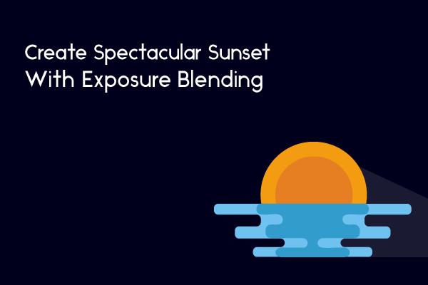 exposure blending sunset sunrise