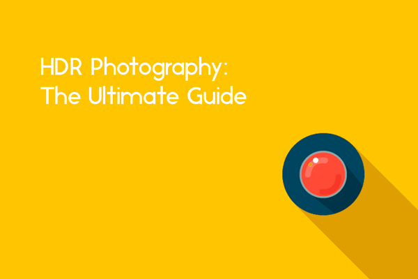 ultimate guide to hdr photography for beginners