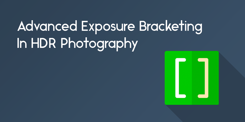 advanced technique for exposure bracketing in hdr photography