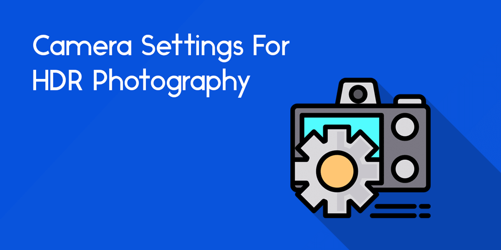 how to take hdr photography camera settings